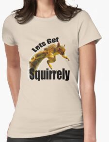 LETS GET SQUIRRELY Womens Fitted T-Shirt