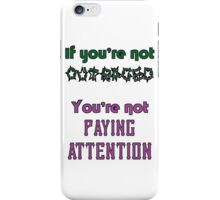 If you're not OUTRAGED, you're not paying attention iPhone Case/Skin