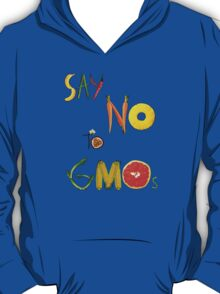 Say NO to GMOs! T-Shirt