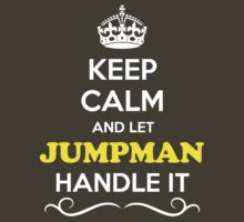 Keep Calm and Let JUMPMAN Handle it by Neilbry