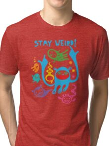 Stay Weird   Tri-blend T-Shirt