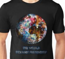 The World Through Photoshop Unisex T-Shirt