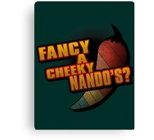 Fancy A Cheeky Nando's? Canvas Print
