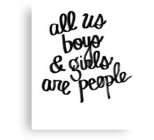 All Us Boys and Girls are People Canvas Print