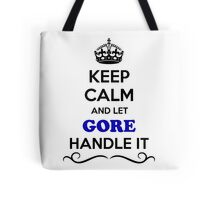 Keep Calm and Let GORE Handle it Tote Bag