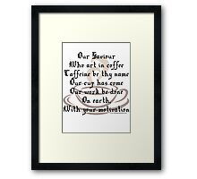 Prayer to Caffeine- Coffee Cup (light t-shirts) Framed Print