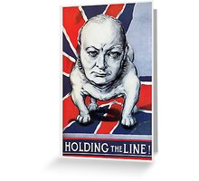 Winston Churchill -- Holding The Line! Greeting Card