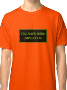 """""""You have been diverted."""" Classic T-Shirt"""