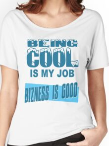 Being Cool Is My Job Women's Relaxed Fit T-Shirt