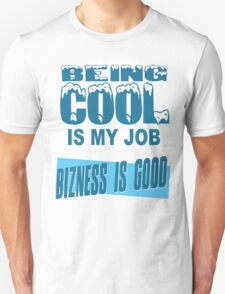 Being Cool Is My Job T-Shirt