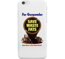 For Gunpowder Save Waste Fats -- WWII iPhone Case/Skin