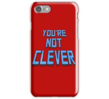YOU'RE NOT CLEVER iPhone Case/Skin