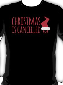 Christmas is CANCELLED! T-Shirt
