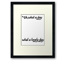 Oh What a Lovely Day Framed Print