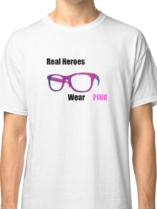 Real Heroes Wear Pink Classic T-Shirt