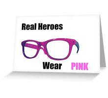 Real Heroes Wear Pink Greeting Card