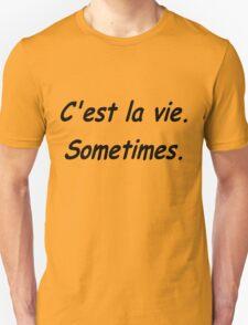 C'est la vie...sometimes Unisex T-Shirt