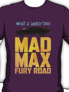 Just A Lovely Day - Mad Max T-Shirt