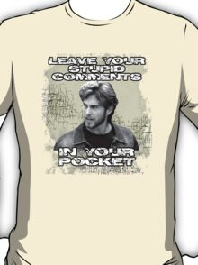 Leave your stupid comments in your pocket T-Shirt