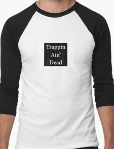 Trappin Ain' Dead Men's Baseball ¾ T-Shirt