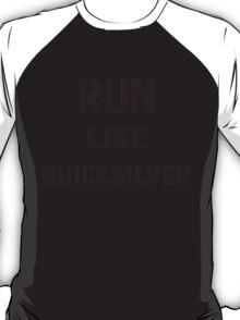 Run Like Quicksilver T-Shirt