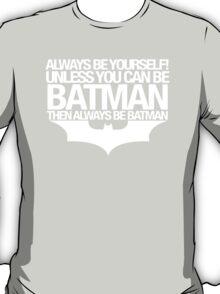 Always be Batman T-Shirt
