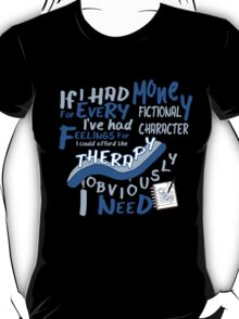 If I had money for every fictional character I've...   T-Shirt