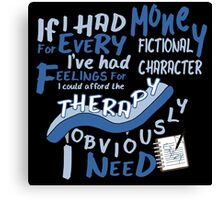 If I had money for every fictional character I've...   Canvas Print