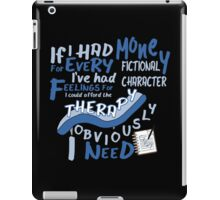 If I had money for every fictional character I've...   iPad Case/Skin