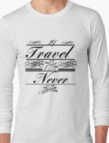 If Travel Was Free You Would Never See Me Again (Black) Long Sleeve T-Shirt