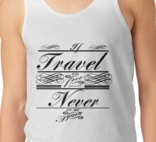 If Travel Was Free You Would Never See Me Again (Black) Tank Top