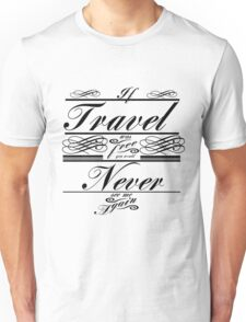 If Travel Was Free You Would Never See Me Again (Black) Unisex T-Shirt