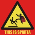THIS IS SPARTA! by Ely Prosser