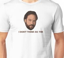 I Don't Think So Tim Unisex T-Shirt