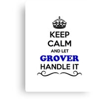 Keep Calm and Let GROVER Handle it Canvas Print
