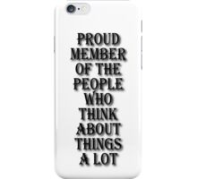 Member Of The People Who Think About Things iPhone Case/Skin