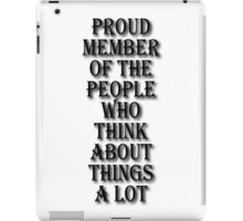 Member Of The People Who Think About Things iPad Case/Skin