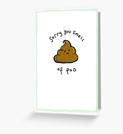 Sorry You Smell Of Poo Greeting Card