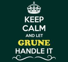 Keep Calm and Let GRUNE Handle it by gradyhardy