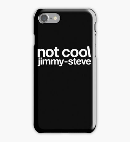 Not Cool Jimmy Steve WHT iPhone Case/Skin