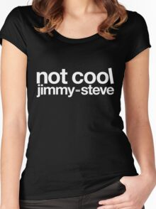 Not Cool Jimmy Steve WHT Women's Fitted Scoop T-Shirt