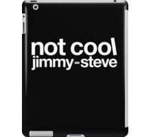 Not Cool Jimmy Steve WHT iPad Case/Skin