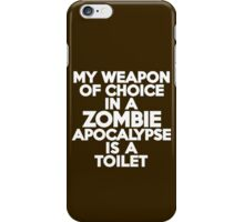 My weapon of choice in a Zombie Apocalypse is a toilet iPhone Case/Skin