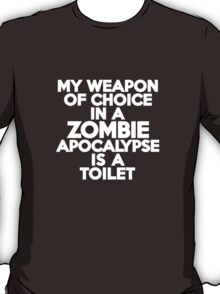 My weapon of choice in a Zombie Apocalypse is a toilet T-Shirt