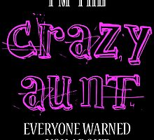 i'm the crazy aunt  everyone warned you about by teeshoppy