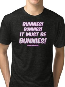 It must be bunnies Tri-blend T-Shirt