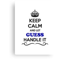 Keep Calm and Let GUESS Handle it Canvas Print