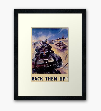WW2 Propaganda Poster Reproduction - Back Them Up! Framed Print