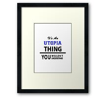 Its an UTOPIA thing, you wouldn't understand Framed Print