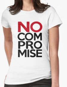 No Compromise, Really, No Womens Fitted T-Shirt